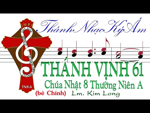 THÁNH VỊNH 61 [Chúa Nhật 8 Thường Niên A] Lm. Kim Long (bè Chính) Thánh Nhạc Ký Âm TnkaATN8klC