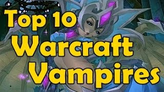 Top 10 Warcraft Vampires