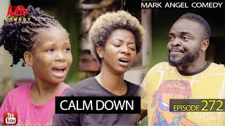 CALM DOWN (Mark Angel Comedy) (Episode 272)