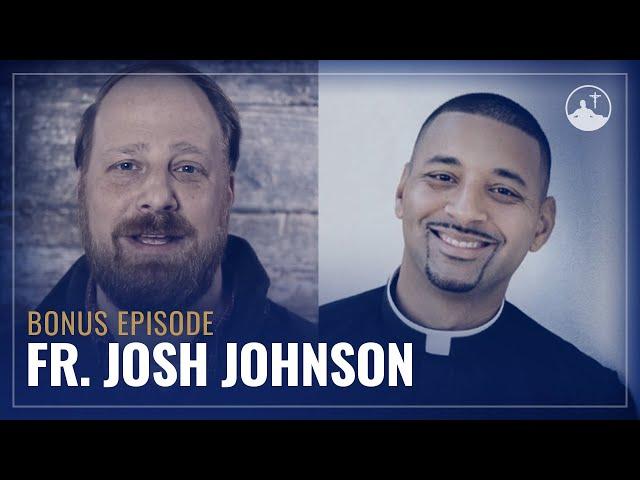 Interview w/ Fr Josh Johnson