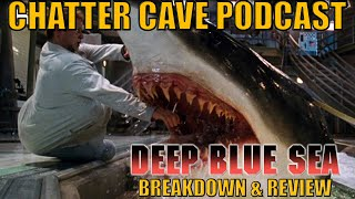 Deep Blue Sea (1999) Breakdown & Review |Chatter Cave Podcast #32