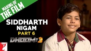 Making of DHOOM:3 - Part 6 - Sidhharth Nigam