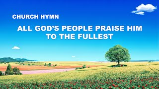 "New English Gospel Song With Lyrics | ""All God's People Praise Him to the Fullest"""