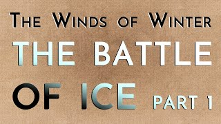 The Winds of Winter: The Battle of Ice Part 1 (mega-spoilers)