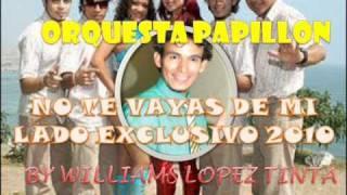 PAPILLON NO TE VAYAS DE MI LADO(ESAUD SUAREZ) - ORQUESTA PAPILLON 2010 MAYO