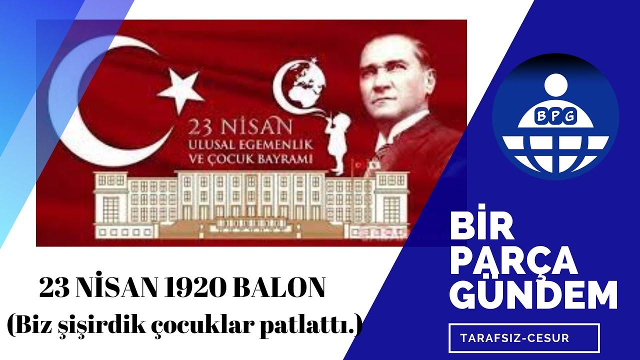 23 NİSAN  1920 BALON  (Biz şişirdik çocuklar patlattı.)    #23nisan  #Balon  #Atatürk