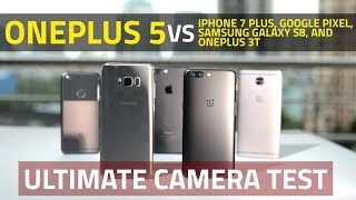 OnePlus 5 vs iPhone 7 Plus, Samsung S8, OnePlus 3T, Google Pixel | Ultimate Camera Comparison