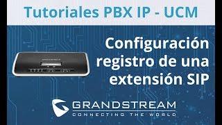 Tutoriales PBX IP - UCM / Configuración Registro de una Extensión SIP