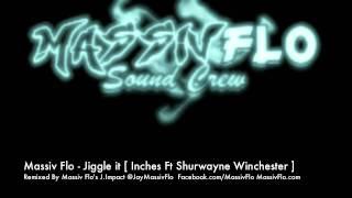 Massiv Flo - Jiggle it Roadmix [ Inches Ft Shurwayne Winchester & J.Impact ]