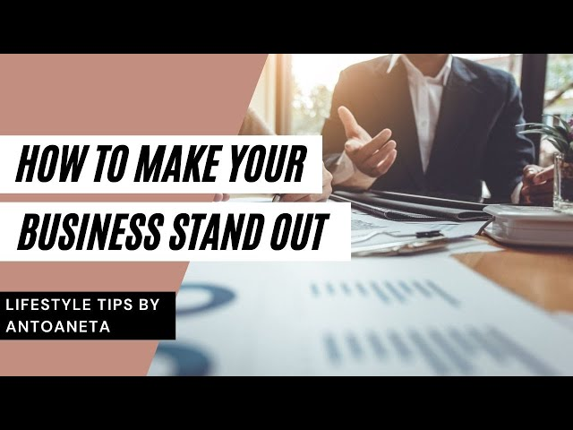How To Make Your Business Stand Out (Business Tips)