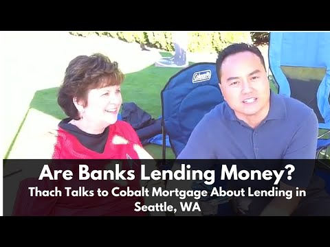 Are Banks Lending Money? Thach Talks to Cobalt Mortgage About Lending in Seattle, WA