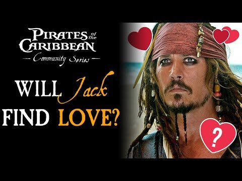 Will Jack Sparrow Ever Fall In Love? - Pirates of The Caribbean Community Series