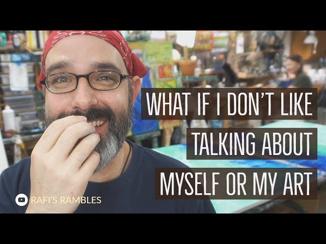What If I Don't Like Talking About Myself Or My Art?