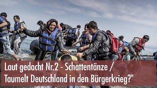 Schattentänze - Taumelt Deutschland in den Bürgerkrieg? | Laut gedacht #2