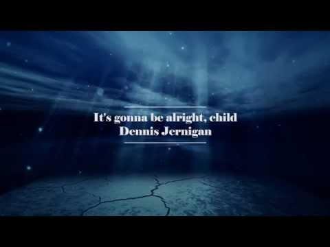 It's Gonna Be Alright Child (Lyrics) - Dennis Jernigan