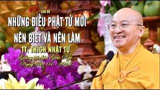 Những điều Phật tử mới nên biết và nên làm - TT. Thích Nhật Từ   Pháp Thoại Mới Nhất 2018