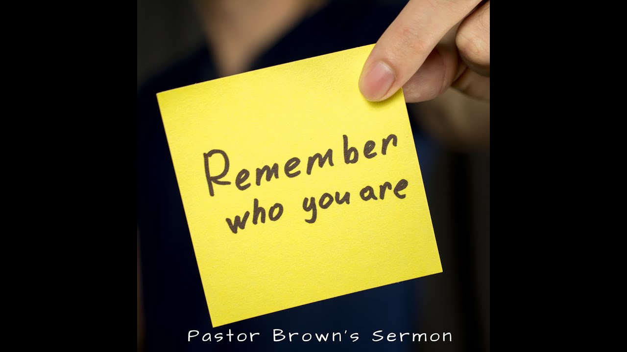 Pastor Jeffrey L. Brown: Remember who you are