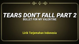 Tears Don't Fall Part 2 - Bullet For My Valentine ( Lirik Terjemahan Indonesia )