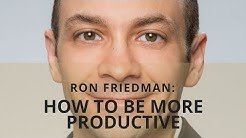 How To Be Productive With Ron Friedman