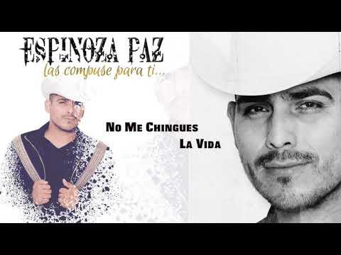Espinoza Paz - No Me Chingues La Vida (Las Compuse Para Ti)