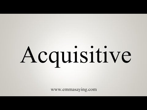 How To Say Acquisitive