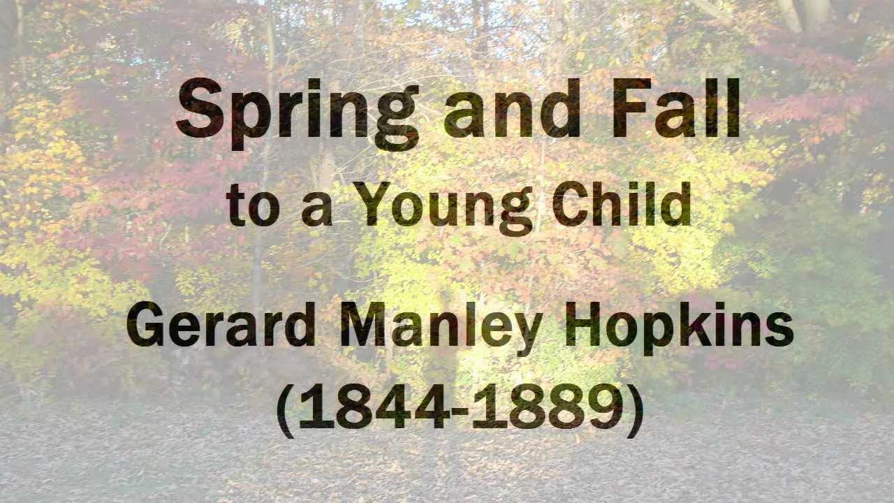 rhythm and dictions gerard manley hopkins spring and fall Born in stratford, essex, to manley and kate hopkins, hopkins was the eldest of nine children beginning in 1854, he attended to cholmeley grammar school in high-gate, where he excelled in his.