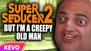 super-seducer-2-but-i-am-a-creepy-old-man