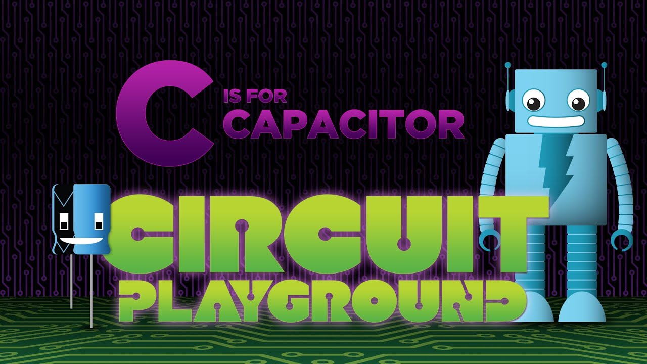 c is for capacitor circuit playground episode 3 youtube