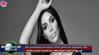 KIM KARDASHIAN DE RETOUR À PARIS APRÈS SON AGRESSION, ELLE   CONFIE À CŒUR OUVERT SUR CETTE ÉT