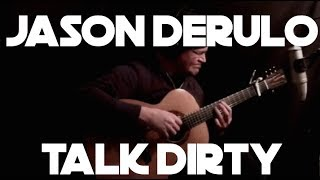 Talk Dirty (Jason Derulo) - Fingerstyle Guitar