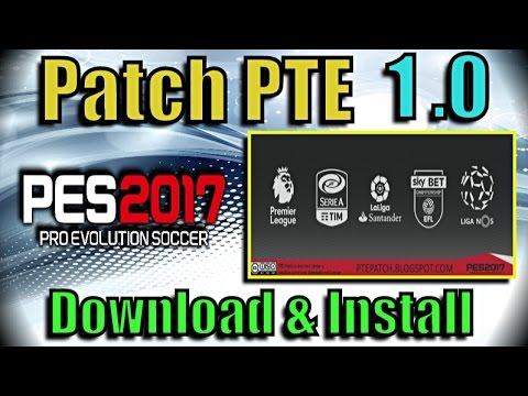 [PES 2017] PTE Patch 1 0 : Download + Install on PC