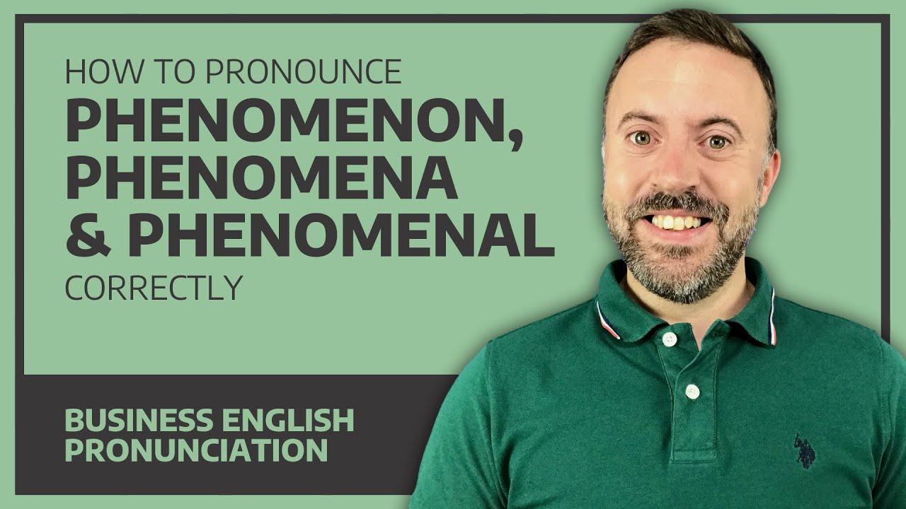 How To Pronounce Phenomenon, Phenomena & Phenomenal Correctly - Business  English Pronunciation