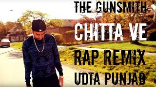 Chitta Ve | Udta Punjab - BulletSpeed RAP Remix/Cover by The Gunsmith
