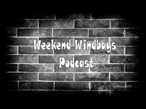 Weekend Windbags #003 - Hazing and Celebrity Nudes