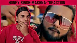"Yo Yo Honey singh || MAKHNA || ""REACTION""!!"