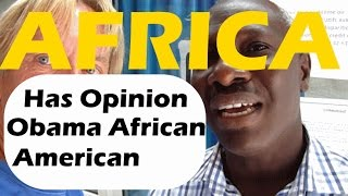 Repeat youtube video Africa Has An Opinion About African American Obama