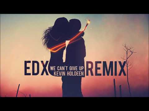 EDX - We Can't Give Up (Kevin Holdeen Remix) [FREE]