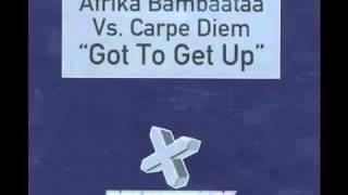Afrika Bambaataa vs Carpe Diem - got to get up (original clu.mp4