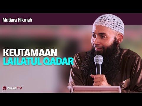 Mutiara Hikmah: Keutamaan Lailatul Qadar - Ustadz DR Syafiq Riza Basalamah, MA.