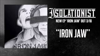 "Isolationist - ""Iron Jaw"""