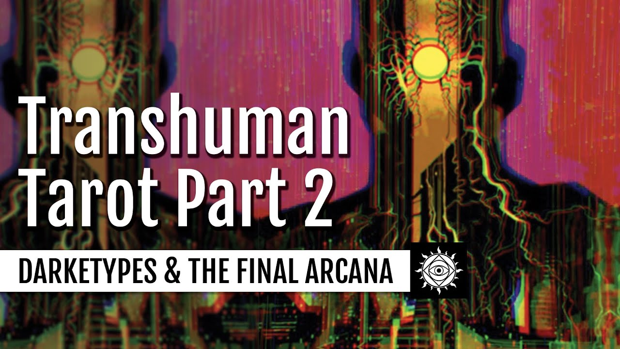 Rogue Ways | Analyzing The Transhuman Tarot (Part 2): Darketypes & The Final Arcana