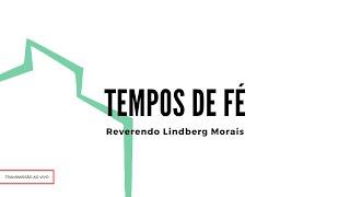 Tempos de Fé | Rev. Lindberg