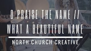 O Praise The Name / What A Beautiful Name // (Hillsong) Cover