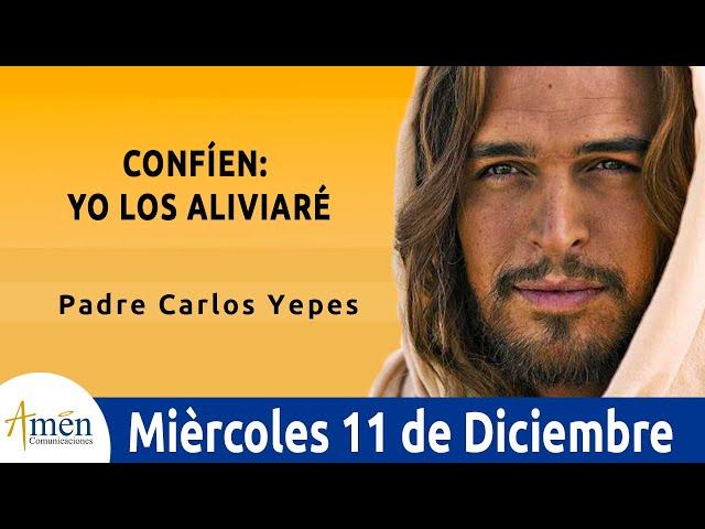Evangelio de Hoy Miercoles 11 de Diciembre de 2019 l Padre Carlos Yepes