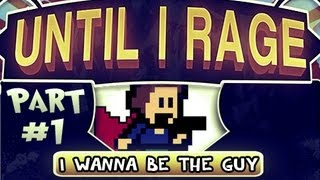 Until I Rage: I Wanna Be The Guy Pt.1 - Welcome To Die