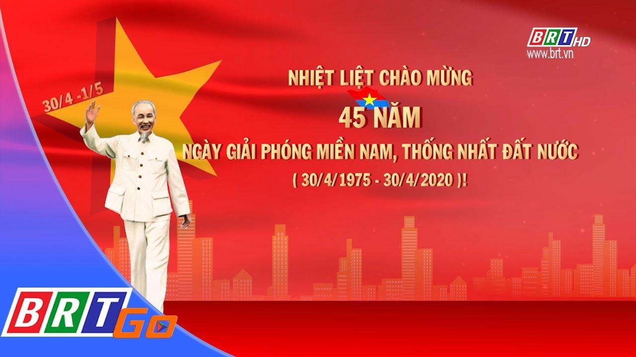Nhiệt Liệt Chao Mừng 45 Năm Ngay Giải Phong Miền Nam Thống Nhất đất Nước Brtgo Youtube