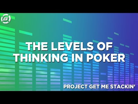 The Levels of Thinking In Poker