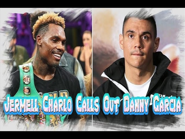 JERMELL CHARLO CALLS OUT DANNY GARCIA
