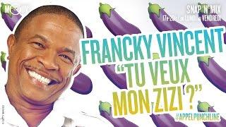 FRANCKY VINCENT : tu veux mon zizi ? #APPELPUNCHLINE