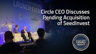 CircleCEO Discusses Pending Acquisition of SeedInvest at Security Token Industry Launch Event